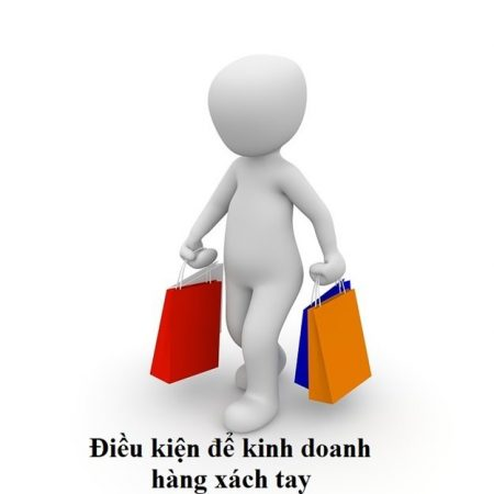 Điều kiện để kinh doanh hàng xách tay