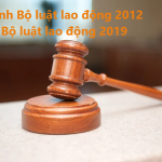So sánh Bộ luật Lao động 2012 và Bộ luật Lao động 2019