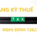 Một số thay đổi về đăng ký thuế theo Nghị định 126/2020